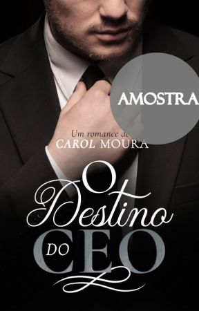 O DESTINO DO CEO by CarolMoura