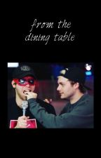 from the dining table || muke by RookieQuenn