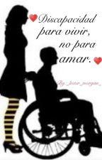 💓Discapacidad Para Vivir, No Para Amar💓 by MorganDaniel6092