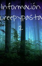 Información Creepypastas 2. by -Darkness_Nightmare-