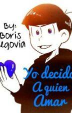 Yo Decido A Quien Amar (Omegaverse) by BorisSegovia3