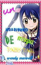 Un Instituto de magia: FAIRY TAIL! [PAUSADA] by fairytail13wendym