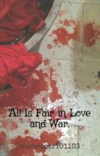 All Is Fair in Love and War. by marielopez101103