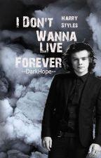 I Don't Wanna Live Forever  Harry Styles(Pozastavené) by --DarkHope--