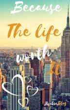 Because the life  worth it by Bookieblog