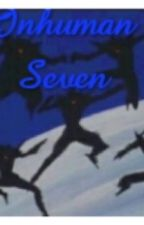 The Inhuman Seven by TateChikwanda