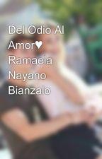 Del Odio Al Amor♥ Ramaela Nayano Bianzalo by Sayelen1