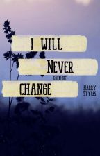 I Will Never Change Harry Styles✔️ by --DarkHope--