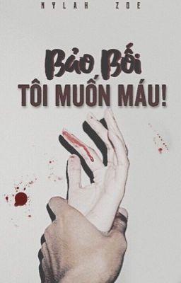 Bảo bối, tôi muốn máu!