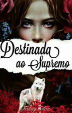 Destinada Ao Supremo by FannyRomanticXD