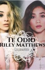 Te odio Riley Matthews. [Markle] by girldangeroux
