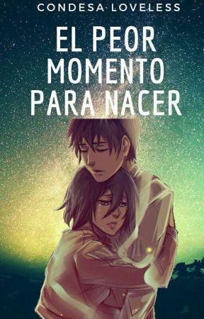 El peor momento para nacer. ~One Shot~ Eren x Mikasa.  by Oxanna-chan