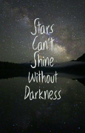 Stars Can't Shine Without Darkness by ThisFlowerIsntPretty