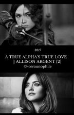 A TRUE ALPHA'S TRUE LOVE || ALLISON ARGENT [2] by -ceraunophile