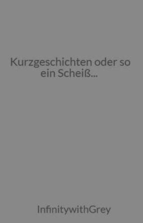 Kurzgeschichten oder so ein Scheiß... by RuderalRude