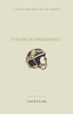 O Filho do Presidente [FINALIZADA] [Markson] by jessicagdelima