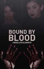 Bound By Blood (Camren) by TheStormWithinMe7