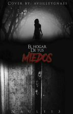 El Hogar De Tus Miedos © by Naule13