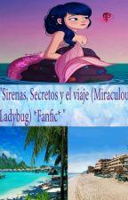 Sirenas, secretos y el viaje (miraculous ladybug) *FANFIC* by Music37620