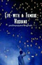 Life with a Famous Husband by yeolliepopyeol