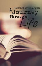 A Journey Through Life by DaphneTheresaJackson