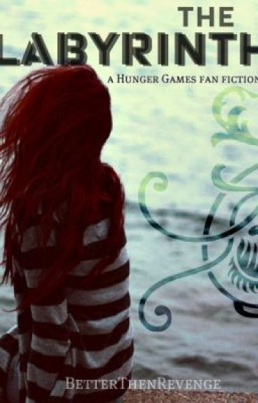 The Labyrinth (A hunger games fan fiction) by BetterThenRevenge