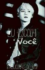 Eu Escolhi Você//Suga//Min Yoongi. by loucuras_de_kpop