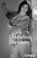 As Gordinhas Dominam  by iolandalk