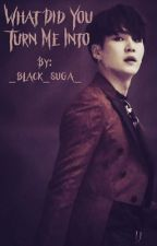 What did you turn me into... by _black_suga_