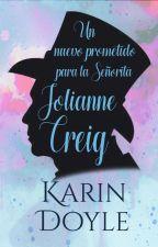 Un nuevo prometido para la señorita Jolianne Creig by KarinDoyle