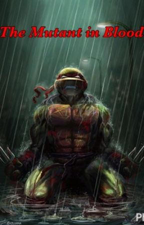 The Mutant in Blood (TMNT Fanfic) by MysteriouslyDark