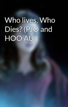 Who lives, Who Dies? (PJO and HOO AU) by percabethsdaughter61