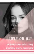 On Hold//Love On Ice (An Adam Banks Love Story/ A Mighty Ducks Fan Fiction) by vikki_mikaelson