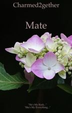 Mate  by charmed2gether