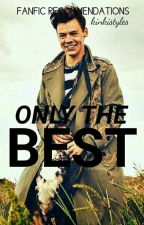 Only The Best - (FanFic Recommendations) by kinkistyles