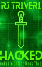 Hacked - Incipere Online Book Two by RJ_Triveri