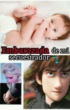 Embarazada de mi secuestrador ★ Hiccelsa ★ [+18]  by FatiHaddock