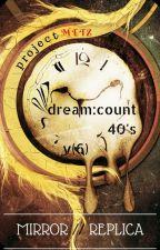 Mirror/VI/replicA : 40's dream:count by projectMetz