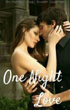 ONE NIGHT LOVE (ON GOING) by itsfirstlove