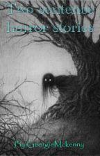 Two Sentence Horror Stories by GeorgieMckenny