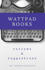 Wattpad Book Reviews/ Suggestions by 3InfiniteMasks