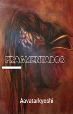 Fragmentados by AavatarKyoshi