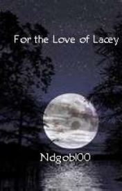 For the Love of Lacey by ndgobl00