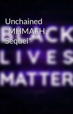 Unchained *MHMAFH Sequel* by Sister76