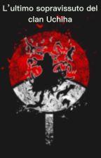 L' ultimo sopravissuto del clan Uchiha  by Elisabeth0016