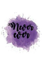 NEVER EVER  by tinahaven