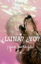 ¿Luna? ¿yo? ¡que pereza! by LonelyDarkLady