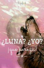 ¿Luna? ¿yo? ¡que pereza! by Nutella_is_LOF