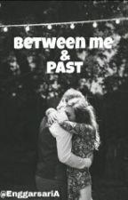 Between Me & Past by EnggarsariA