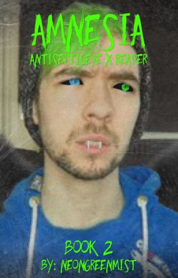 Amnesia (Antisepticeye x Reader) Book 2